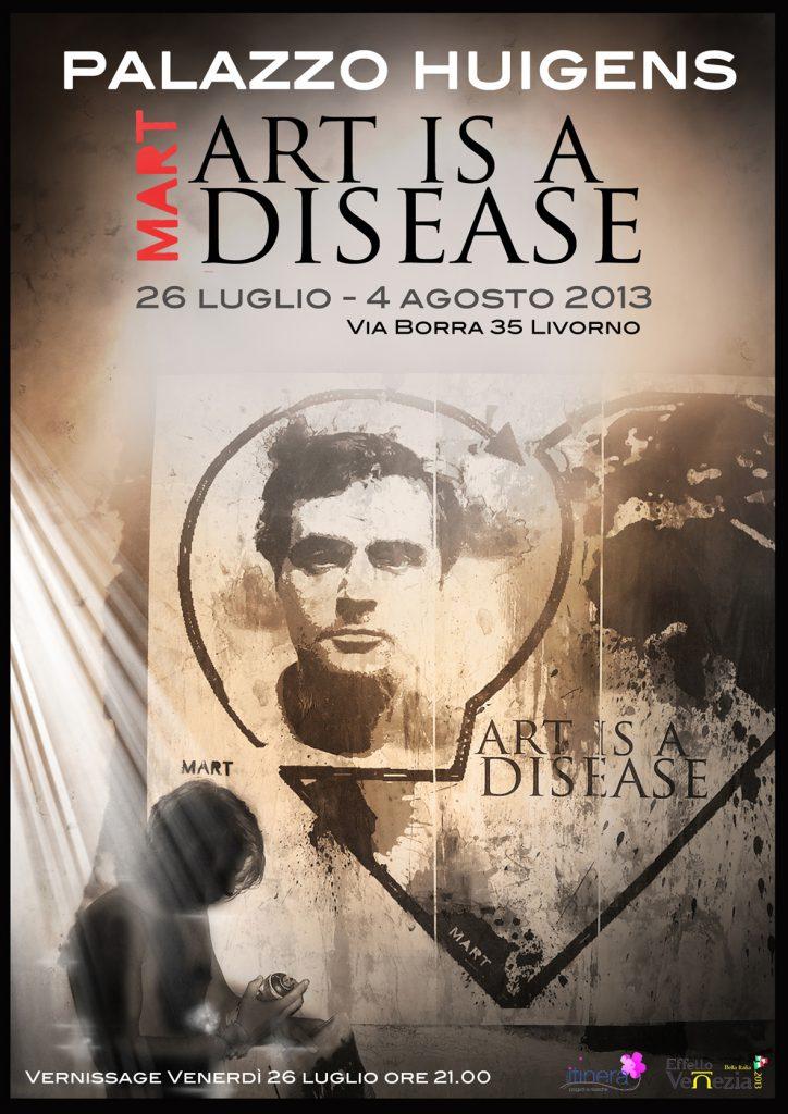 """MART SIGNED """"Art is a Disease"""" 26 luglio 2013 ORE 21 mostra a Palazzo Huigens in via Borra - con Itinera"""
